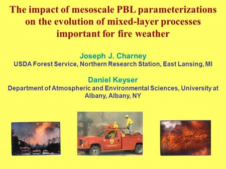 The impact of mesoscale PBL parameterizations on the evolution of mixed-layer processes important for fire weather Joseph J. Charney USDA Forest Service,