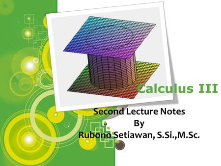 Powerpoint Templates Page 1 Powerpoint Templates Calculus III Second Lecture Notes By Rubono Setiawan, S.Si.,M.Sc.
