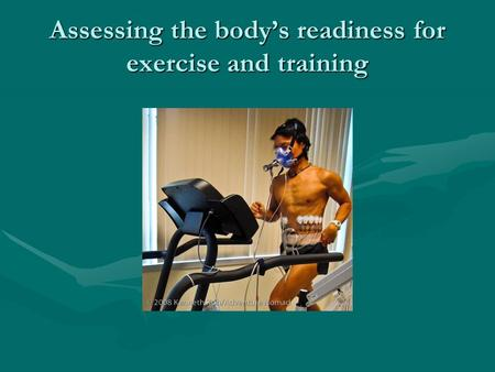 Assessing the body's readiness for exercise and training.