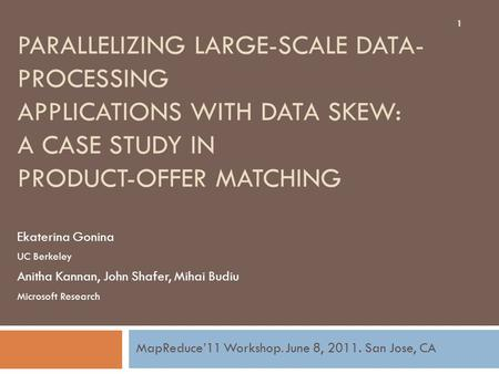 PARALLELIZING LARGE-SCALE DATA- PROCESSING APPLICATIONS WITH DATA SKEW: A CASE STUDY IN PRODUCT-OFFER MATCHING Ekaterina Gonina UC Berkeley Anitha Kannan,
