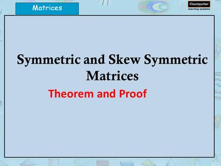 Symmetric and Skew Symmetric