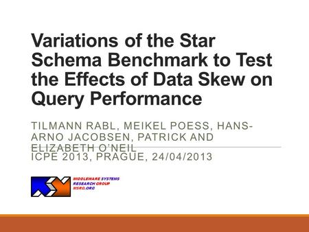 Variations of the Star Schema Benchmark to Test the Effects of Data Skew on Query Performance TILMANN RABL, MEIKEL POESS, HANS- ARNO JACOBSEN, PATRICK.