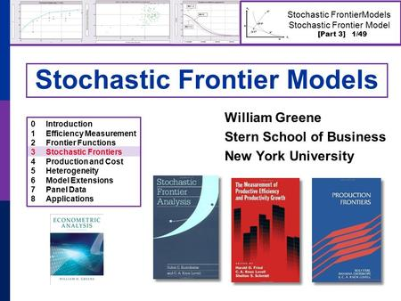 [Part 3] 1/49 Stochastic FrontierModels Stochastic Frontier Model Stochastic Frontier Models William Greene Stern School of Business New York University.