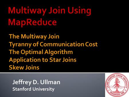 Jeffrey D. Ullman Stanford University. 2  Communication cost for a MapReduce job = the total number of key-value pairs generated by all the mappers.