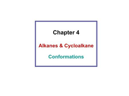 Chapter 4 Alkanes & Cycloalkane Conformations. Conformations of Alkanes: Rotation about Carbon–Carbon Bonds.