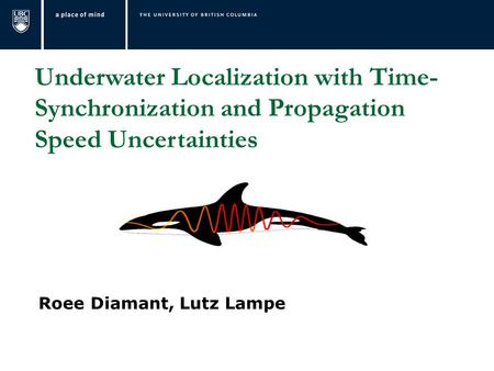 Underwater Localization with Time- Synchronization and Propagation Speed Uncertainties Roee Diamant, Lutz Lampe.