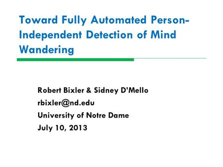Toward Fully Automated Person- Independent Detection of <strong>Mind</strong> Wandering Robert Bixler & Sidney D'Mello University of Notre Dame July 10,