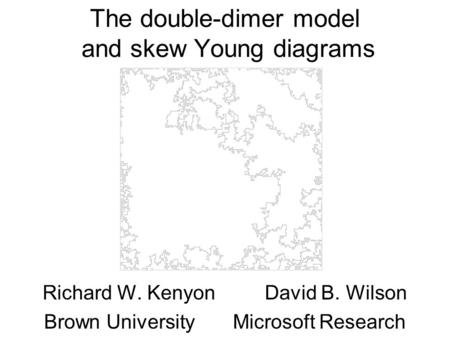 The double-dimer model and skew Young diagrams Richard W. Kenyon David B. Wilson Brown University Microsoft Research TexPoint fonts used in EMF. Read the.