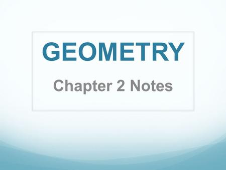 GEOMETRY Chapter 2 Notes.