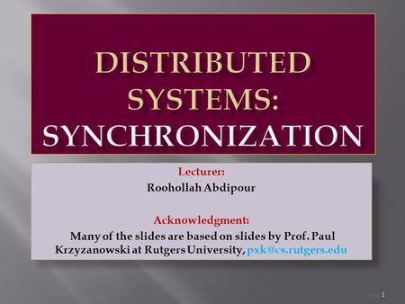 Page 1 Lecturer: Roohollah Abdipour Acknowledgment: Many of the slides are based on slides by Prof. Paul Krzyzanowski at Rutgers University,