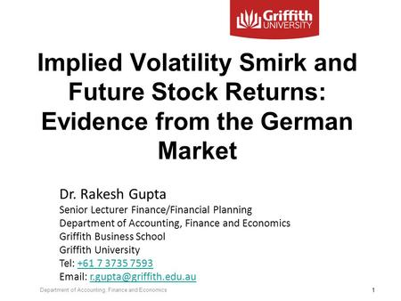 Implied Volatility Smirk and Future Stock Returns: Evidence from the German Market Dr. Rakesh Gupta Senior Lecturer Finance/Financial Planning Department.