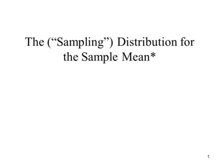 "1 The (""Sampling"") Distribution for the Sample Mean*"
