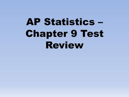 AP Statistics – Chapter 9 Test Review. I can interpret P-values in context.