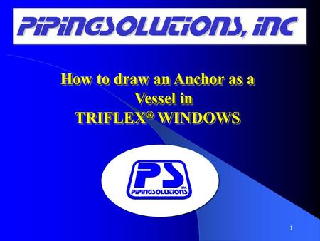 How to draw an Anchor as a Vessel in TRIFLEX ® WINDOWS How to draw an Anchor as a Vessel in TRIFLEX ® WINDOWS 1.