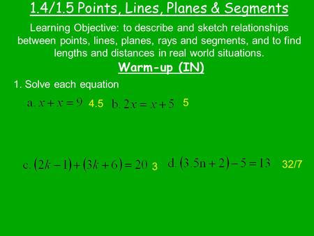 1.4/1.5 Points, Lines, Planes & Segments Warm-up (IN) Learning Objective: to describe and sketch relationships between points, lines, planes, rays and.