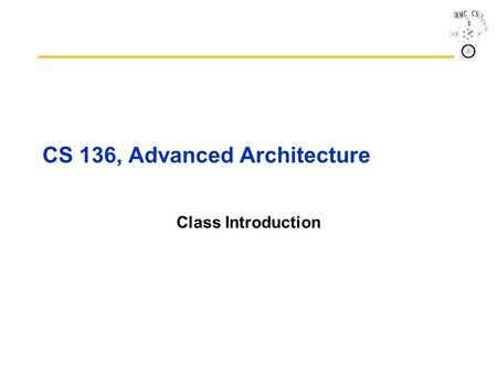 CS 136, Advanced Architecture Class Introduction.