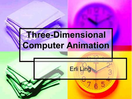 Three-Dimensional Computer Animation Erli Ling. Introduction Animation Animation all moving imagery involves a sequence of still images played back quickly.