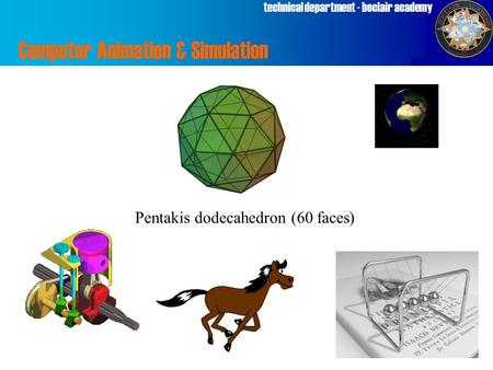 Technical department - boclair academy Computer Animation & Simulation Pentakis dodecahedron (60 faces)