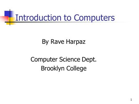 1 Introduction to Computers By Rave Harpaz Computer Science Dept. Brooklyn College.