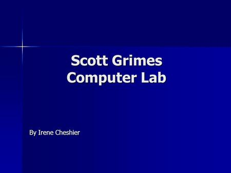 Scott Grimes Computer Lab By Irene Cheshier Make every minute count! You only have 30! You only have 30! Be prepared: Be prepared: Know what program.