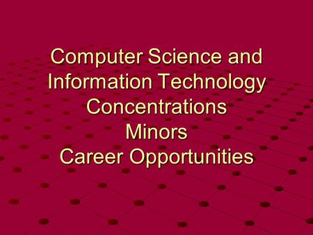 Computer Science and Information Technology Concentrations Minors Career Opportunities.