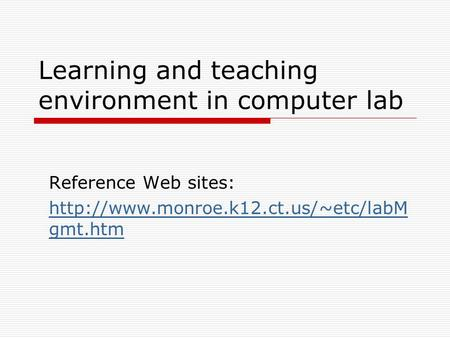 Learning and teaching environment in computer lab Reference Web sites:  gmt.htm.