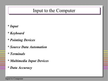 Input to the Computer * Input * Keyboard * Pointing Devices