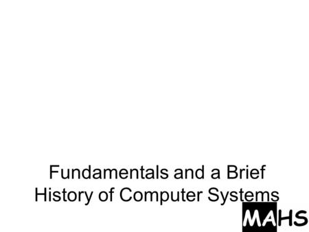 Fundamentals and a Brief History of Computer Systems.