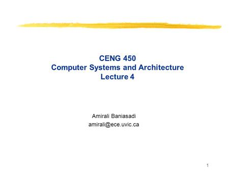 1 CENG 450 Computer Systems and Architecture Lecture 4 Amirali Baniasadi