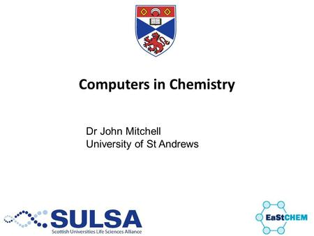 Computers in Chemistry Dr John Mitchell University of St Andrews.