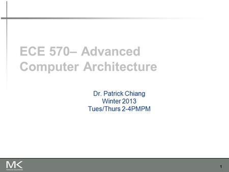 1 ECE 570– Advanced Computer Architecture Dr. Patrick Chiang Winter 2013 Tues/Thurs 2-4PMPM.