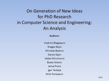 1/441/1/ On Generation of New Ideas for PhD Research in Computer Science and Engineering: An Analysis Authors: Vladimir Blagojevic Dragan Bojic Miroslav.