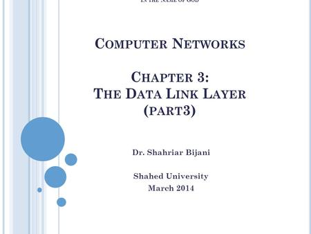 I N THE N AME OF G OD C OMPUTER N ETWORKS C HAPTER 3: T HE D ATA L INK L AYER ( PART 3) Dr. Shahriar Bijani Shahed University March 2014.