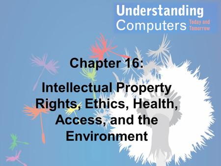 Chapter 16: Intellectual Property Rights, Ethics, Health, Access, and the Environment.