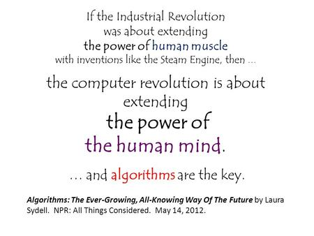 If the Industrial Revolution was about extending the power <strong>of</strong> human muscle with inventions like the Steam Engine, then … the computer revolution is about.