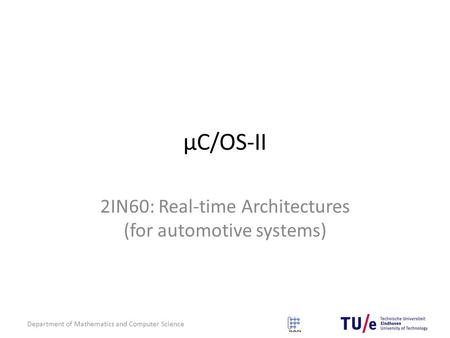 Department of Mathematics and Computer Science μC/OS-II 2IN60: Real-time Architectures (for automotive systems)