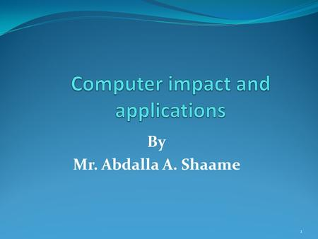 By Mr. Abdalla A. Shaame 1. Uses of Computer PC at Home Common uses for the computer within the home  Computer games  Working from Home  Banking from.