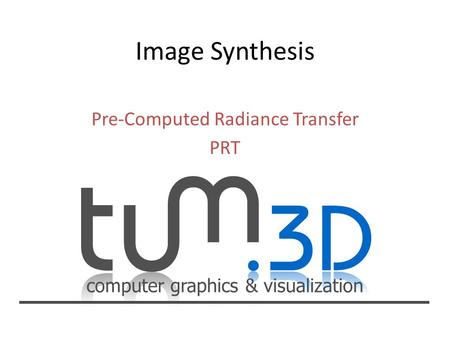 Computer graphics & visualization Pre-Computed Radiance Transfer PRT.