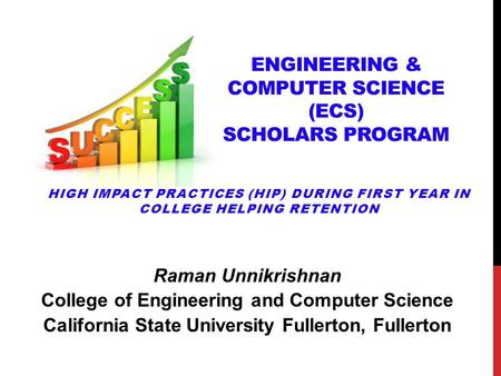 Raman Unnikrishnan College of Engineering and Computer Science California State University Fullerton, Fullerton HIGH IMPACT PRACTICES (HIP) DURING FIRST.