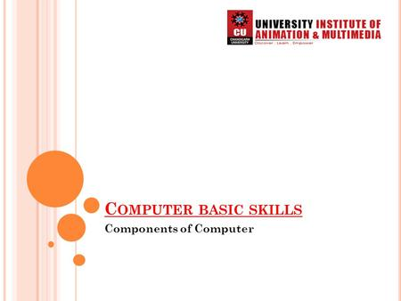 Components of Computer C OMPUTER BASIC SKILLS. COMPONENTS OF COMPUTER A personal computer is made up of multiple physical components of computer hardware,
