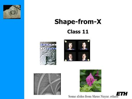 Shape-from-X Class 11 Some slides from Shree Nayar. others.