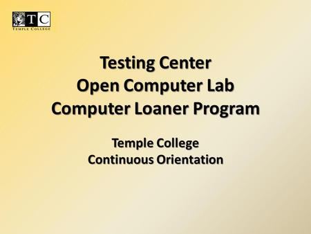 Testing Center Open Computer Lab Computer Loaner Program Temple College Continuous Orientation.