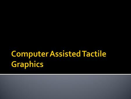 Presented by Lucia Hasty, MA Braille Authority of North America Tactile Graphics Committee Chair March 3, 2010.