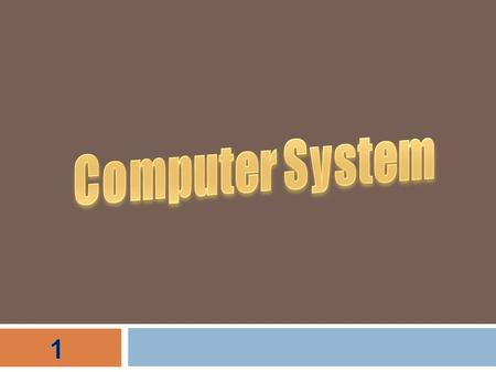 COMPUTER SYSTEM CAN BE DIVIDED INTO : 1- General Computer 2- Special Computer.
