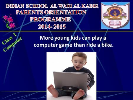 More young kids can play a computer game than ride a bike.