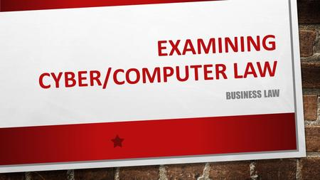 EXAMINING CYBER/COMPUTER LAW BUSINESS LAW. EXPLAIN CYBER LAW AND THE VARIOUS TYPES OF CYBER CRIMES.
