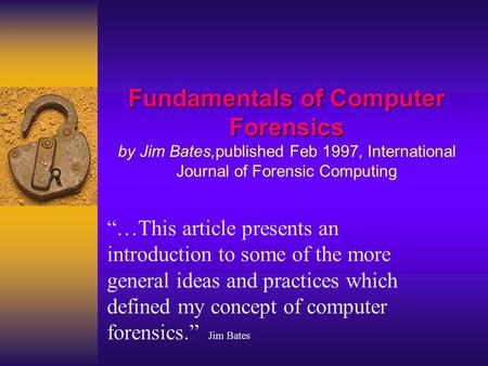 "Fundamentals of Computer Forensics Fundamentals of Computer Forensics by Jim Bates,published Feb 1997, International Journal of Forensic Computing ""…This."