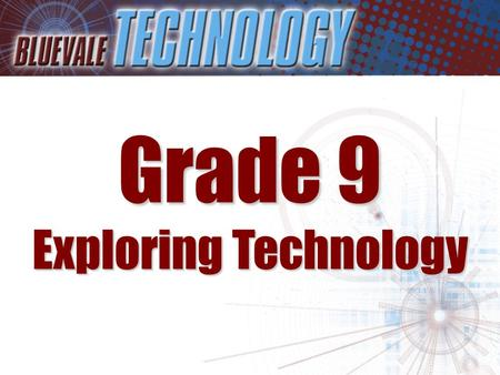 Grade 9 Exploring Technology. Students entering Grade 9 have a number of exciting options to EXPLORE in Technology These include: –Communications Tech.