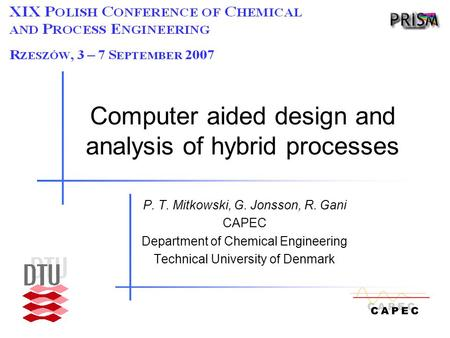 Computer aided design and analysis of hybrid processes P. T. Mitkowski, G. Jonsson, R. Gani CAPEC Department of Chemical Engineering Technical University.