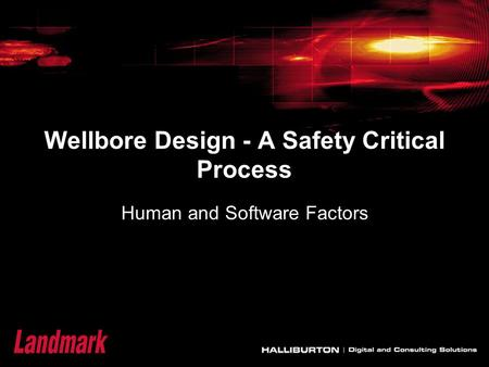 Wellbore Design - A Safety Critical Process Human and Software Factors.